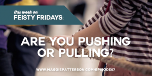 Episode #67 -  Are You Pushing or Pulling?