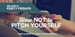 Episode #71 -  How Not to Pitch Yourself