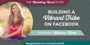 Episode 128: Hibiscus Moon: Building a Vibrant Tribe on Facebook