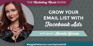 Episode 129: Kamila Gornia: Grow Your Email List with Facebook Ads
