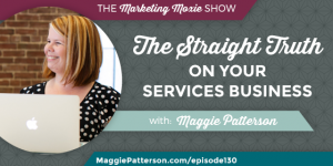 Episode 130: The Straight Truth on Your Services Business