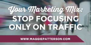 Your Marketing Mix: Stop Focusing Only on Traffic
