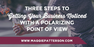 Three Steps to Getting Your Business Noticed with a Polarizing Point of View