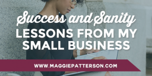 Success and Sanity Lessons from My Small Business