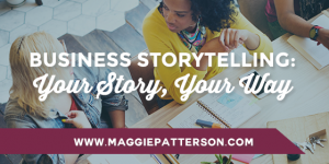 Business Storytelling: Your Story, Your Way