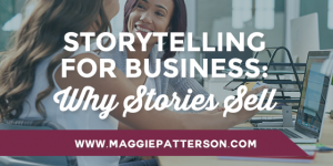 Storytelling for Business: Why Stories Sell