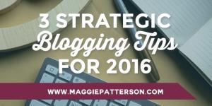 3 Strategic Blogging Tips for 2016
