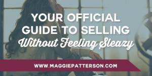 Your Official Guide to Selling Without Feeling Sleazy