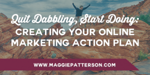 Quit Dabbling, Start Doing: Creating Your Online Marketing Action Plan