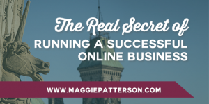 The Real Secret of Running a Successful Online Business