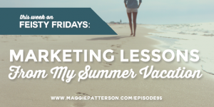 Episode #95 -  Marketing Lessons from My Summer Vacation